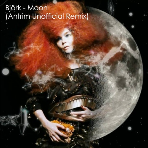 Björk - Moon(Antrim Unofficial Remix)Played by Nick Warren