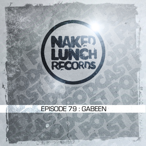Naked Lunch PODCAST #079 - GABEEN