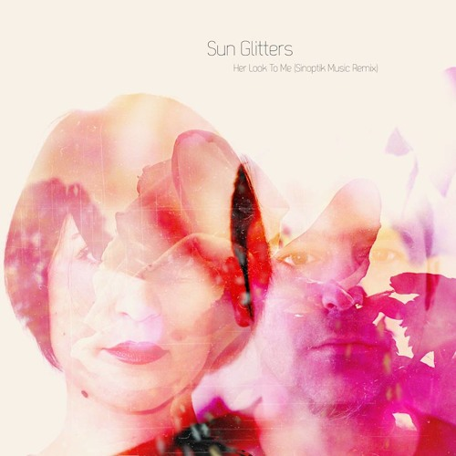 Sun Glitters feat. Sara - Her Look To Me (Sinoptik Music Remix)