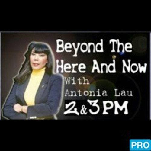 Beyond The Here And Now With Antonia Lau #17