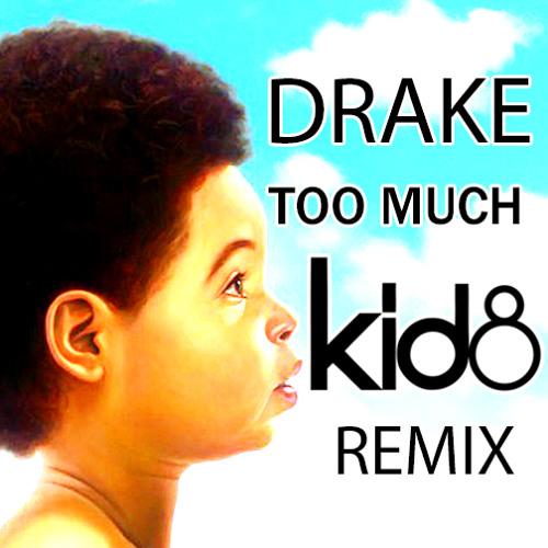 Drake-Too Much 'Kid8' Remix