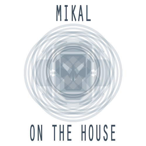 Mikal - On The House (Free Tune)