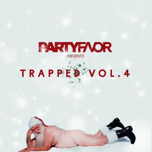 PARTY FAVOR Presents: Trapped Vol. 4