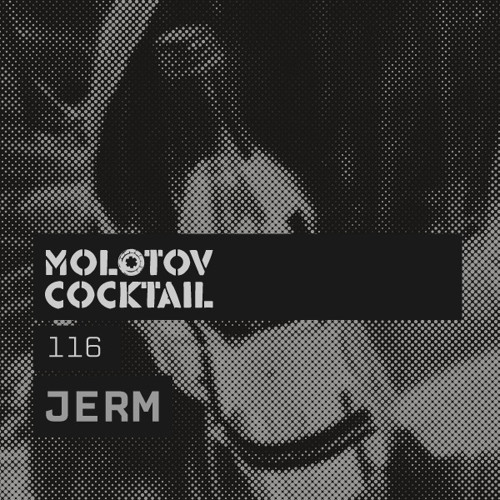 Molotov Cocktail 116 with Jerm