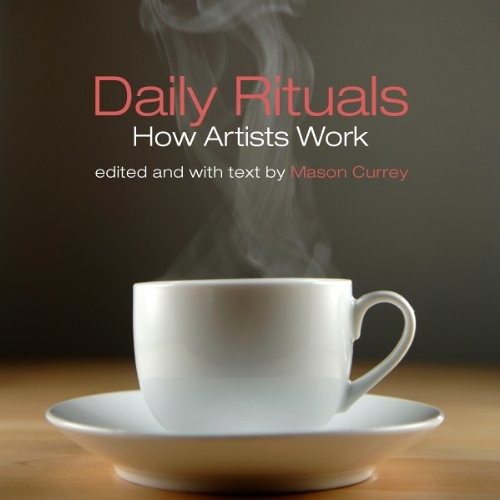Daily Rituals: How Artists Work by Mason Currey, Narrated by Adam Verner