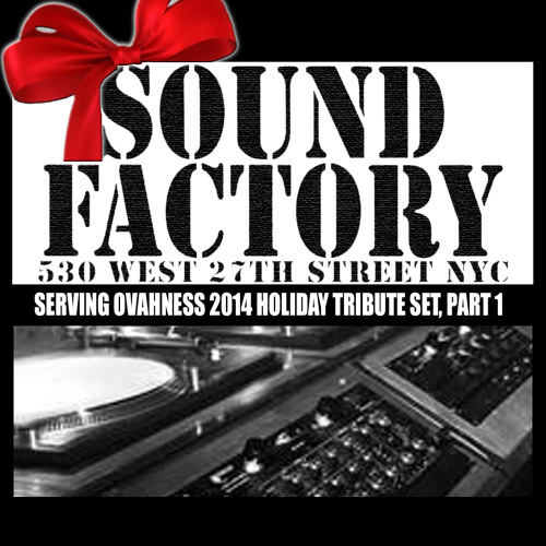 SERVING OVAHNESS: SOUND FACTORY 27TH ST. 2014 HOLIDAY TRIBUTE SET, PT. 1