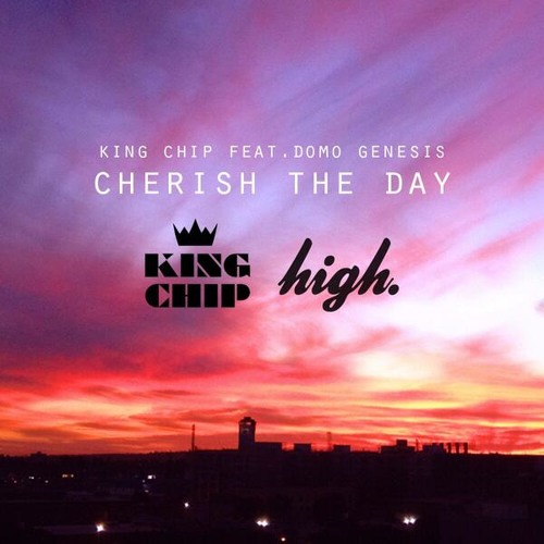 King Chip ft Domo Genesis - Cherish the Day.