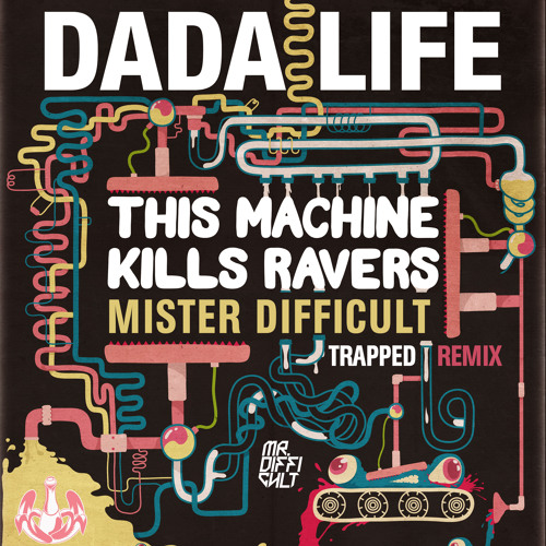 Dada Life- This Machine Kills Ravers (Mister Difficult Trapped ReMix)