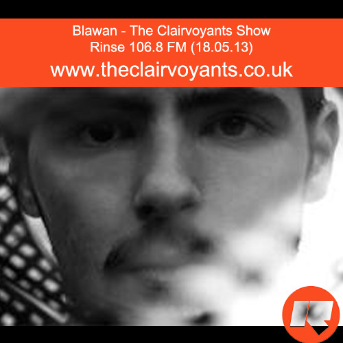 Blawan - The Clairvoyants Show (18.05.13)