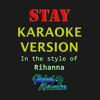 STAY - CLICK THE LINK FOR LYRICS (Karaoke Version) [In The Style Of Rihanna)