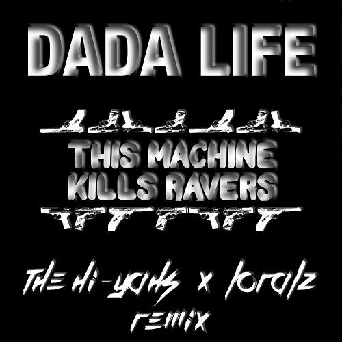 Dada Life - This Machine Kills Ravers (Loralz X The Hi-Yahs Remix)