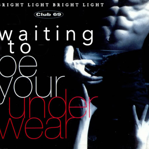 Waiting To Be Your Underwear [Bright Light Bright Light vs Club 69]