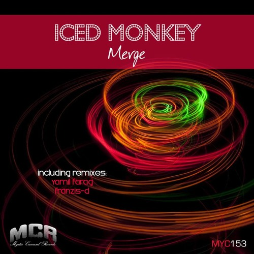 Iced Monkey - Merge (Original Mix) // Mystic Carousel Records