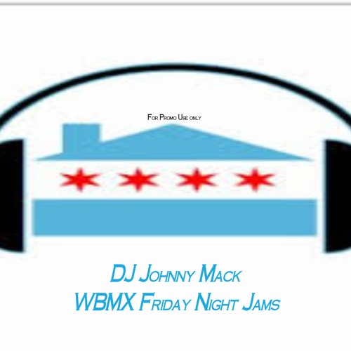 Johnny Mack - Chicago WBMX Friday Night Jams Mix