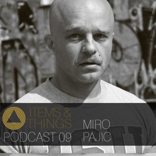 Items & Things Podcast 09: Miro Pajic