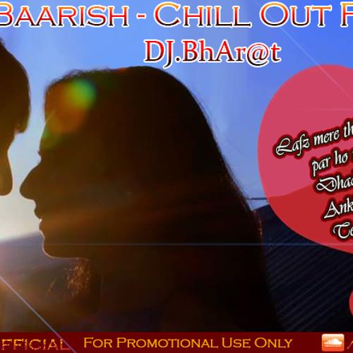 Baarish - Chill Out Remix