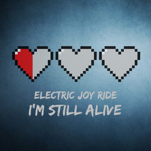 Electric Joy Ride - I'm Still Alive [Free Download]