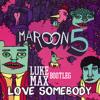Maroon 5 - Love Somebody (Luke Max Bootleg)