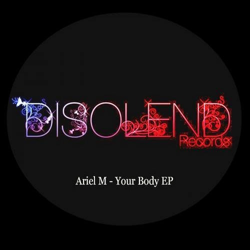 Ariel M - Your Body EP // Disolend Records [DR0001]
