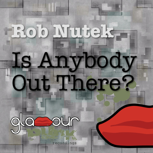 Is Anybody Out There - Rob Nutek Original Mix OUT NOW on GLAMOUR PUNK