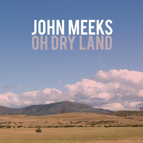 John Meeks - Oh Dry Land