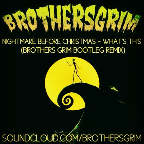 nightmare before christmas whats this brothers grim bootleg remix free download by brothers grim free download on toneden - Nightmare Before Christmas Whats This