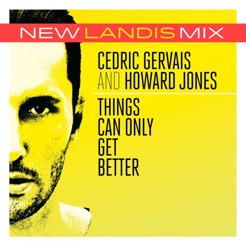 Things Can Only Get Better by Cedric Gervais & Howard Jones (Landis Remix)