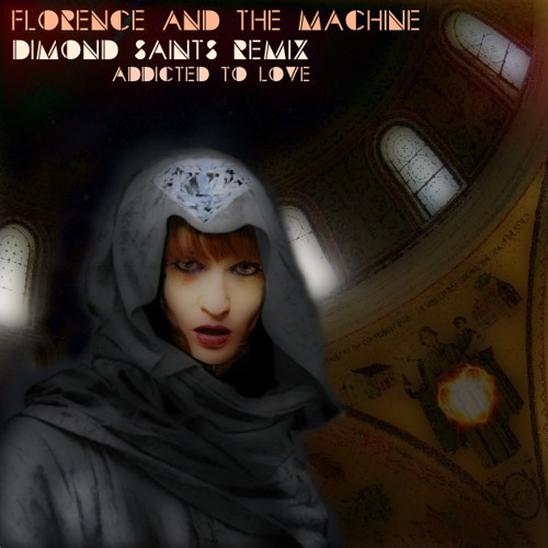 Florence and the Machine - Addicted to Love (Dimond Saints Remix)
