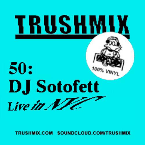 Trushmix 50: DJ Sotofett