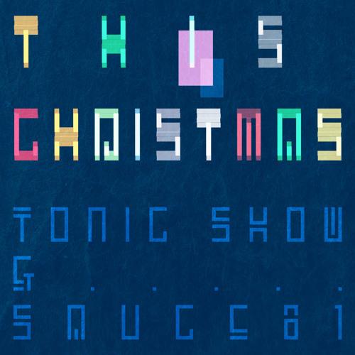 This Christmas / Tonic Show & sauce81