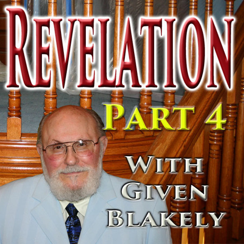 Given O. Blakely - The Book of The Revelation - Part 4