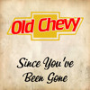 Old Chevy - Since You've Been Gone
