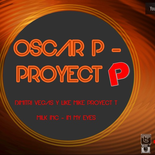 Oscar P - Proyect P [Proyect T vs. My Eyes] (Mashup pack 2k13)