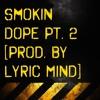 Smokin Dope Pt. 2 [Prod. by Lyric Mind]