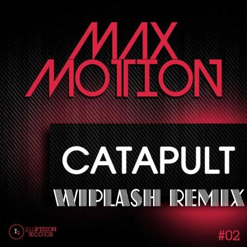 Max Motion - Catapult (Wiplash Remix)