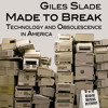 Audio Book: Made To Break: Technology and Obsolescence in America, Giles Slade