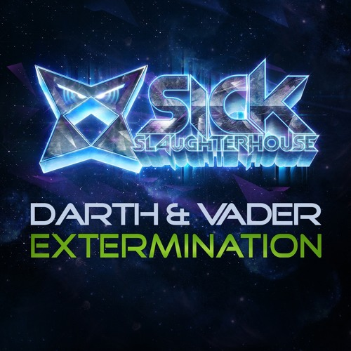 Darth & Vader - Extermination (Original Mix) (SICK SLAUGHTERHOUSE) PREVIEW