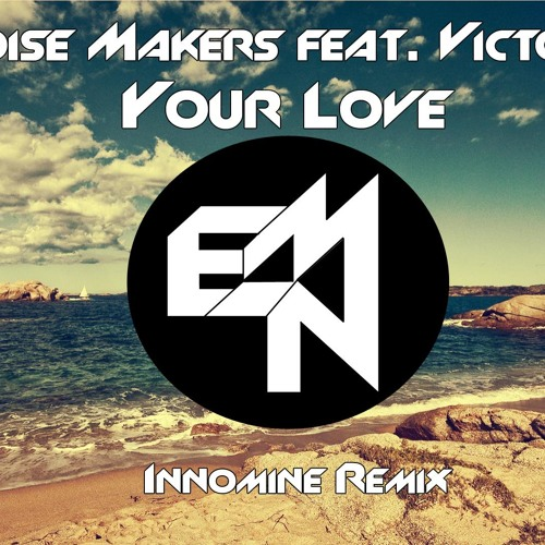 Epic Noise Makers ft. Victoria Ray - Your Love (Innomine remix)