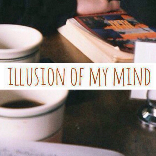 illusion of my mind