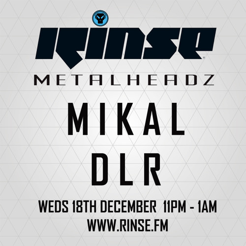 Mikal and DLR - The Metalheadz show on Rinse FM 18.12.13