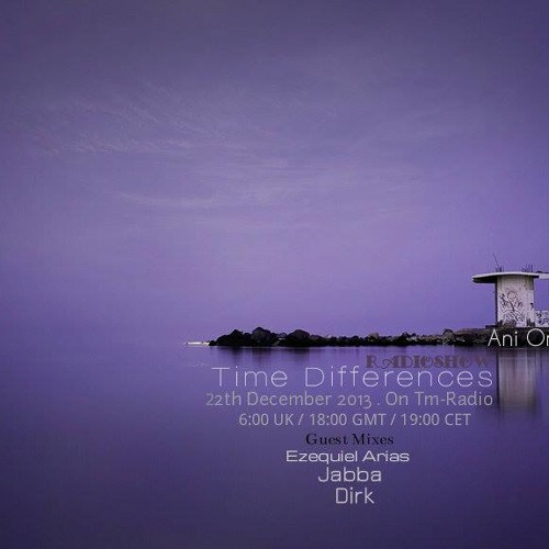 Guest Mix Dirk - Time Differences 109 hosted by Ani Onix (22nd December 2013 on tm-radio.com)