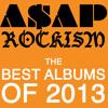 The Best Albums of 2013 - A$AP ROCKISM (Eugene Zinovyev & Nick Resnik)