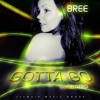 Download Bree - Gotta go (Feat. D'Nero) Mp3