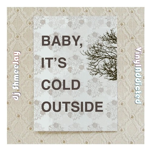 VinylAddicted & dj ShmeeJay presents ~ Baby, It's Cold Outside ~