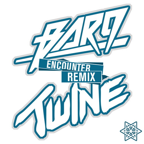 BAR9 - Encounter (Twine Remix) [FREE DOWNLOAD]