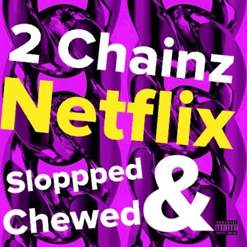 2 CHAINZ x DIPLO - NETFLIX [FT. FERGIE](SLOPPPED & CHEWED VIP EDIT)