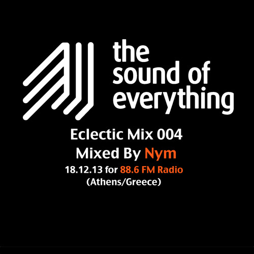 The Sound Of Everything Eclectic Mix 004 Compiled & Mixed by Nym (San Francisco) for 88.6 Radio (FM)