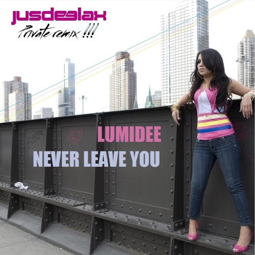 Lumidee - Never leave You (Jus Deelax private remix) FREE DOWNLOAD!