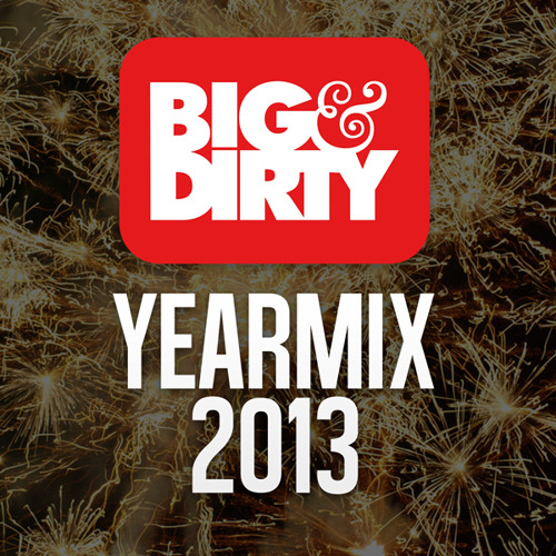 Big & Dirty Yearmix 2013