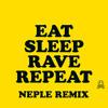 Eat, Sleep, Rave, Repeat (Neple Remix) *FREE DOWNLOAD*